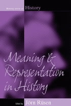 Meaning and Representation in History by Jörn Rüsen