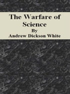 The Warfare of Science by Andrew Dickson White