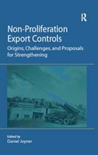 Non-Proliferation Export Controls: Origins, Challenges, and Proposals for Strengthening