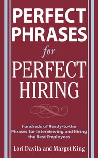 Perfect Phrases for Perfect Hiring: Hundreds of Ready-to-Use Phrases for Interviewing and Hiring…