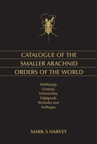 Catalogue of the Smaller Arachnid Orders of the World: Amblypygi, Uropygi, Schizomida, Palpigradi…