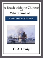 A Brush with the Chinese and What Came of it by G. A. Henty