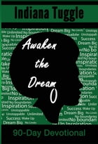Awaken The Dream 90-Day Devotional by Indiana Tuggle