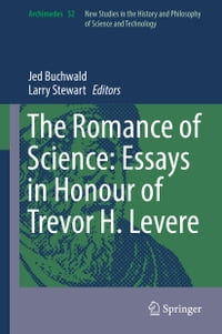 The Romance of Science: Essays in Honour of Trevor H. Levere