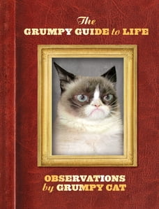 The Grumpy Guide to Life: Observations from Grumpy Cat