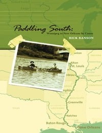 Paddling South: Winnipeg to New Orleans by Canoe