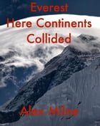 Everest Here Continents Collided by Alex W Milne