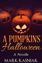 A Pumpkins' Halloween: A Novella by Mark Kasniak