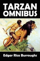 The Tarzan Omnibus: 38 Novels and Short Stories in One Volume by Edgar Rice Burroughs