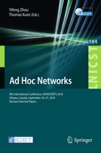 Ad Hoc Networks: 8th International Conference, ADHOCNETS 2016, Ottawa, Canada, September 26-27…