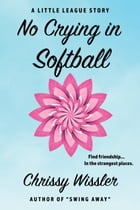 No Crying in Softball by Chrissy Wissler