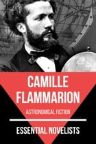 Essential Novelists - Camille Flammarion: astronomical fiction by August Nemo