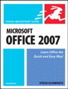 Microsoft Office 2007 for Windows: Visual QuickStart Guide by Steve Schwartz