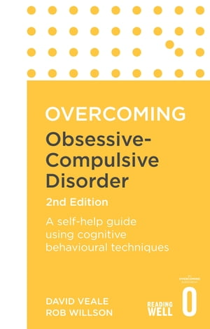 Overcoming Obsessive-Compulsive Disorder,  2nd Edition A self-help guide using cognitive behavioural techniques