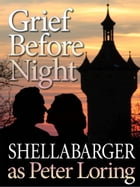Grief Before Night by Samuel Shellabarger