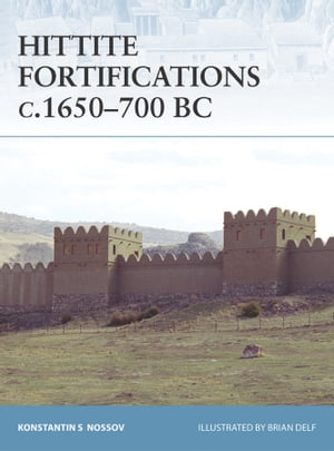 Hittite Fortifications c.1650-700 BC by Konstantin S Nossov