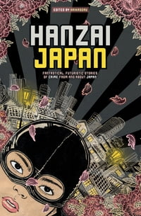 Hanzai Japan: Fantastical, Futuristic Stories of Crime From and About Japan: Fantastical…