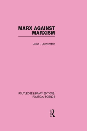 Marx Against Marxism Routledge Library Editions: Political Science Volume 56