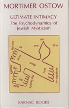 Ultimate Intimacy: The Psychodynamics of Jewish Mysticism