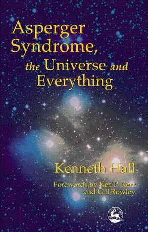 Asperger Syndrome,  the Universe and Everything Kenneth's Book