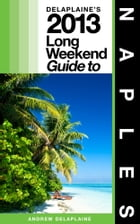 Delaplaine's 2013 Long Weekend Guide to Naples (Florida) by Andrew Delaplaine