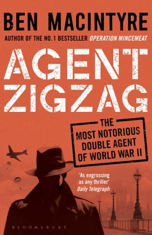 Agent Zigzag: The True Wartime Story of Eddie Chapman: Lover,  Traitor,  Hero,  Spy (reissued) The True Wartime Story of Eddie Chapman: Lover,  Traitor,  H