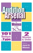 Audition Arsenal for Women in their 30's: 101 Monologues by Type, 2 Minutes & Under by Janet B. Milstein