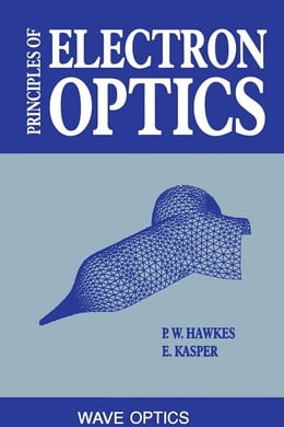 Book Principles of Electron Optics: Wave Optics by Hawkes, Peter W.