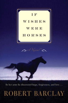 Book If Wishes Were Horses: A Novel by Robert Barclay