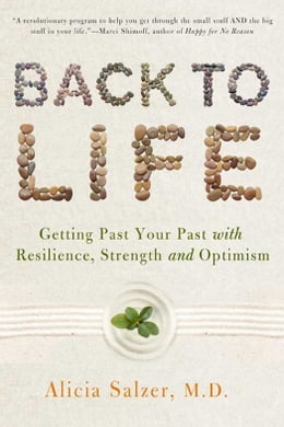 Book Back to Life: Getting Past Your Past with Resilience, Strength, and Optimism by Dr. Alicia Salzer