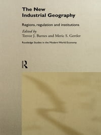 The New Industrial Geography: Regions, Regulation and Institutions