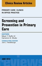 Screening and Prevention in Primary Care, An Issue of Primary Care: Clinics in Office Practice, E-Book by Mack T. Ruffin IV, MD, MPH