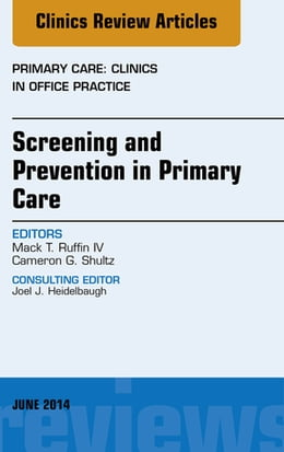 Book Screening and Prevention in Primary Care, An Issue of Primary Care: Clinics in Office Practice, by Mack T. Ruffin IV