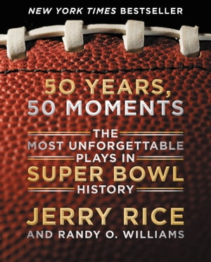50 Years,  50 Moments The Most Unforgettable Plays in Super Bowl History
