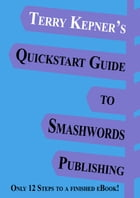 Terry Kepner's Quickstart Guide to Smashwords Publishing by Terry Kepner