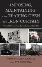 Imposing, Maintaining, and Tearing Open the Iron Curtain: The Cold War and East-Central Europe…