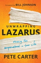 Unwrapping Lazarus: Freeing the Supernatural in Your Life