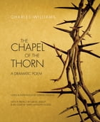 The Chapel of the Thorn: A Dramatic Poem by Charles Williams