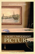 Most Unpleasant Picture, A: Rudley Mystery, A by Judith Alguire