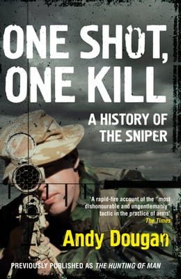 Book One Shot, One Kill: A History of the Sniper by Andy Dougan