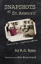 Snapshots At St. Arbuck's: Hijacked by hope in a neighborhood coffee bar by R.G. Ryan