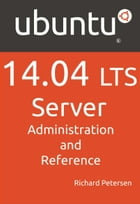 Ubuntu 14.04 Lts Server: Administration and Reference