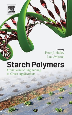 Starch Polymers From Genetic Engineering to Green Applications