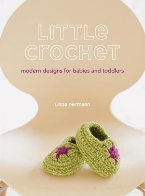 Little Crochet Modern Designs for Babies and Toddlers