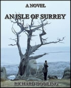 An Isle of Surrey : A Novel by Richard Dowling