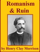 Romanism and Ruin by Henry Clay Morrison