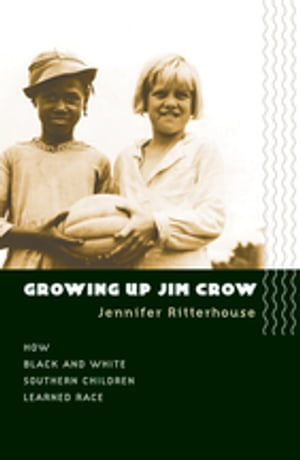 Growing Up Jim Crow How Black and White Southern Children Learned Race