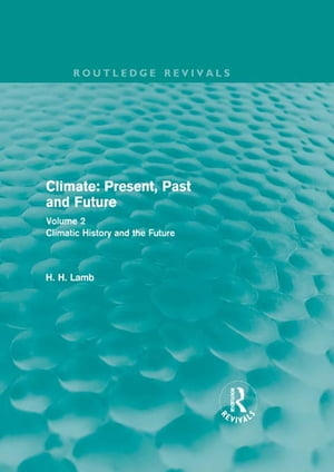 Climate: Present,  Past and Future (Routledge Revivals) Volume 2: Climatic History and the Future