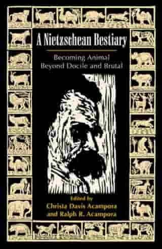 A Nietzschean Bestiary: Becoming Animal Beyond Docile and Brutal