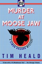 Murder at Moose Jaw: A Simon Bognor Mystery by Tim Heald
